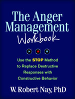 The Anger Management Workbook : Use the STOP Method to Replace Destructive Responses with Constructive Behavior - W. Robert Nay
