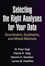 Selecting the Right Analyses for Your Data : Quantitative, Qualitative, and Mixed Methods - W. Paul Vogt