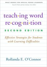 Teaching Word Recognition, Second Edition : Effective Strategies for Students with Learning Difficulties - Rollanda E. O'Connor