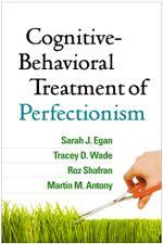 Cognitive-Behavioral Treatment of Perfectionism - Sarah J. Egan