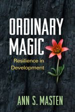 Ordinary Magic : Resilience in Development - Ann S. Masten
