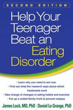 Help Your Teenager Beat an Eating Disorder - James Lock