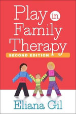 Play in Family Therapy, Second Edition - Eliana Gil