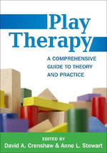 Play Therapy : A Comprehensive Guide to Theory and Practice - David Crenshaw