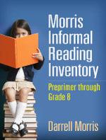 Morris Informal Reading Inventory : Preprimer Through Grade 8 - Darrell Morris