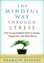 The Mindful Way Through Stress : The Proven 8-Week Path to Health, Happiness, and Well-Being - Shamash Alidina