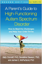 Parent's Guide to High-Functioning Autism Spectrum Disorder : How to Meet the Challenges and Help Your Child Thrive - Sally Ozonoff