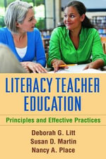 Literacy Teacher Education : Principles and Effective Practices - Deborah Litt