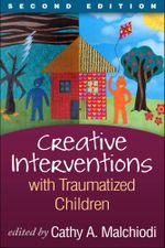 Creative Interventions with Traumatized Children, Second Edition : Creative Arts and Play Therapy, eds Malchiodi and Crenshaw