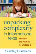 Unpacking Complexity in Informational Texts : Principles and Practices for Grades 2-8 - Sunday Cummins