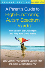 A Parent's Guide to High-Functioning Autism Spectrum Disorder, Second Edition : How to Meet the Challenges and Help Your Child Thrive - Sally Ozonoff