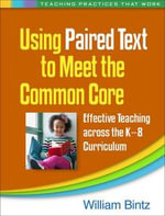 Using Paired Text to Meet the Common Core : Effective Teaching across the K-8 Curriculum - William Bintz