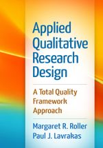 Applied Qualitative Research Design : A Total Quality Framework Approach - Margaret R. Roller
