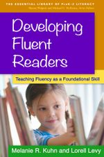 Developing Fluent Readers : Teaching Fluency as a Foundational Skill - Melanie R. Kuhn