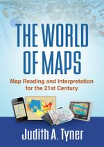 The World of Maps : Map Reading and Interpretation for the 21st Century - Judith A. Tyner