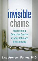 Invisible Chains : Overcoming Coercive Control in Your Intimate Relationship - Lisa Aronson Fontes