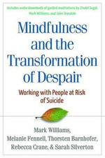 Mindfulness and the Transformation of Despair : Working with People at Risk of Suicide - J. Mark G. Williams