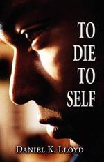 To Die to Self - Daniel K Lloyd
