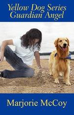 Yellow Dog Series Guardian Angel - Marjorie McCoy