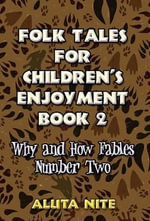 Folk Tales for Children's Enjoyment Book 2 : Why and How Fables Number Two - Aluta Nite