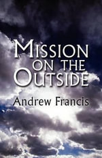 Mission on the Outside : (Fourth Edition) - Andrew Francis
