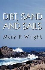 Dirt, Sand and Sails - Mary F Wright