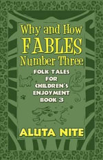 Why and How Fables Number Three : Folk Tales for Children's Enjoyment Book 3 - Aluta Nite