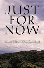 Just for Now - Martha Wickham