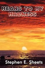 Means to My Madness - Stephen E Sheets
