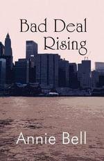 Bad Deal Rising - Annie Bell