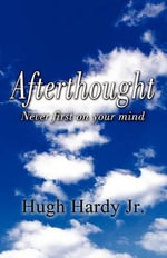 Afterthought : Never First on Your Mind - Hugh Hardy Jr