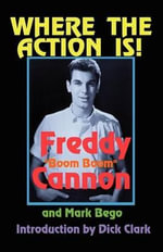 Where the Action Is! : A Memoir - Freddy Cannon