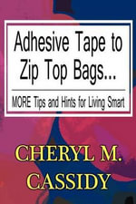 Adhesive Tape to Zip Top Bags... : More Tips and Hints for Living Smart - Cheryl M. Cassidy
