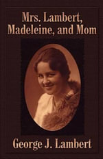 Mrs. Lambert, Madeleine, and Mom - George J. Lambert