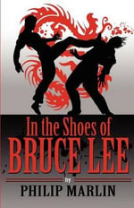 In the Shoes of Bruce Lee - Philip Marlin