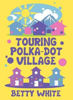 Touring Polka-Dot Village - Betty White