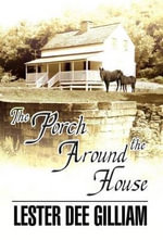 The Porch Around the House - Lester Dee Gilliam