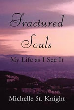 Fractured Souls : My Life as I See It - Michelle St Knight