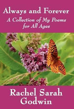 Always and Forever : A Collection of My Poems for All Ages - Rachel Sarah Godwin