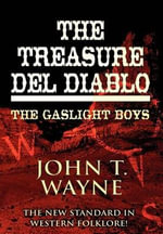 The Treasure del Diablo : The Gaslight Boys - John T Wayne