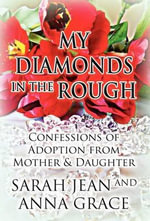 My Diamonds in the Rough : Confessions of Adoption from Mother & Daughter - Sarah Jean