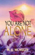 You Are Not Alone - M L McNulty