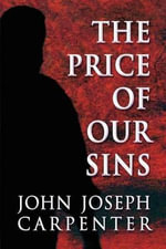 The Price of Our Sins - John Joseph Carpenter