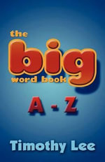 The Big Word Book A-Z - Timothy Lee