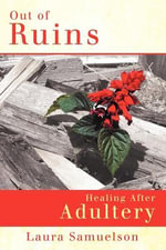 Out Of Ruins : Healing After Adultery - Laura Samuelson