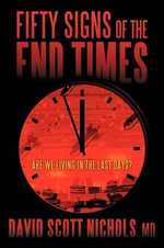 Fifty Signs of the End Times : Are We Living in the Last Days? - MD David Scott Nichols