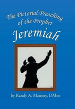 The Pictorial Preaching of the Prophet Jeremiah - Randy A. Mauney DMin
