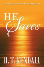He Saves : The Assurance of Salvation Through Faith - Dr R T Kendall
