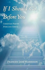 If I Should Go Before You : Christian Poetry Pure and Simple - Frances Jane Harrison