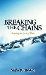Breaking the Chains : Stopping the Cycle of Abuse - Sara Johnson